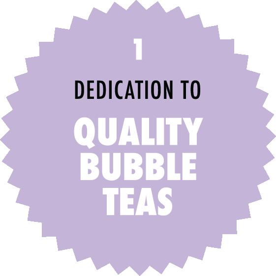 Dedication to quality Bubble Teas